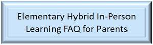 Elementary Hybrid In-Person Learning FAQ for Parents