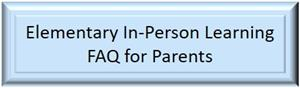 Elementary In-Person Learning FAQ for Parents