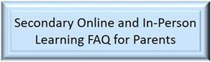 Secondary Online and In-Person Leaerning FAQ for Parents