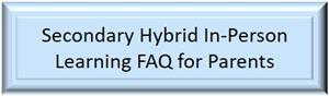 Secondary Hybrid In-Person Learning FAQ for Parents