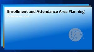 Enrollment and Attendance Area Planning Presentation